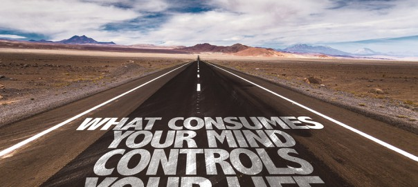 What Consumes Your Mind Controls You Life written on desert road
