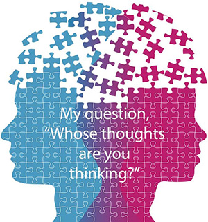 Whose thoughts are you thinking?