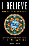 I Believe: When What You Believe Matters! by Eldon Taylor